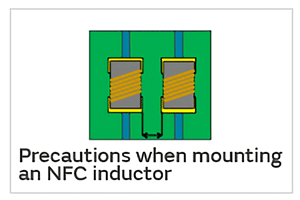 Precautions when mounting an NFC inductor (coupling between inductors)